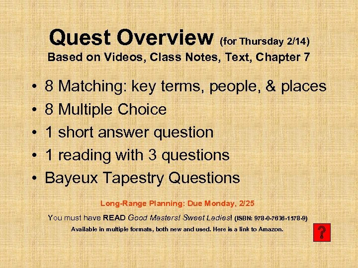 Quest Overview (for Thursday 2/14) Based on Videos, Class Notes, Text, Chapter 7 •