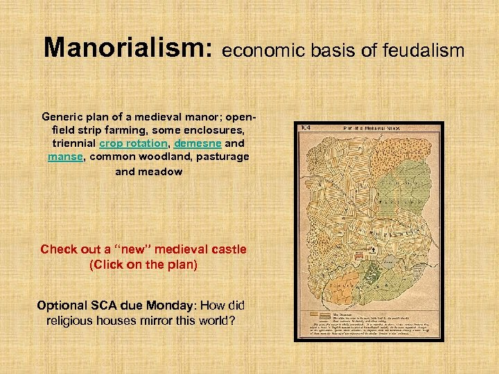 Manorialism: economic basis of feudalism Generic plan of a medieval manor; openfield strip farming,