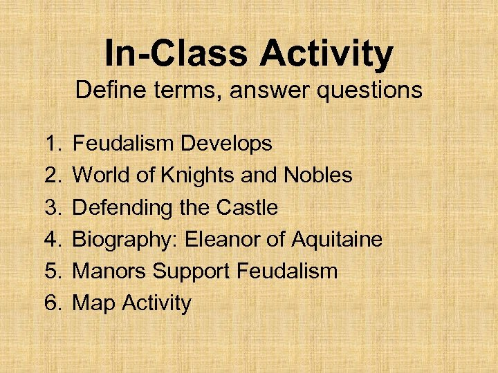 In-Class Activity Define terms, answer questions 1. 2. 3. 4. 5. 6. Feudalism Develops
