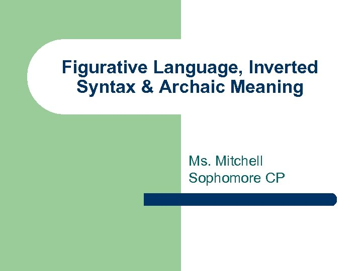 Figurative Language, Inverted Syntax & Archaic Meaning Ms. Mitchell Sophomore CP