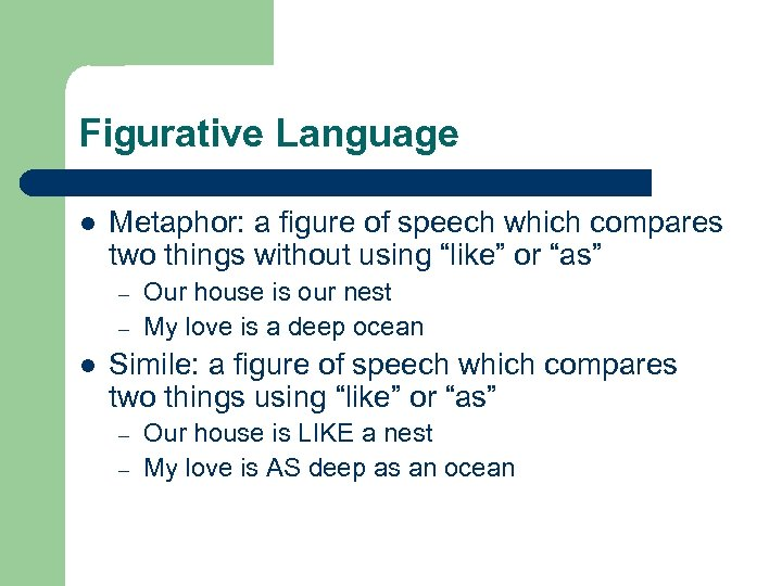 Figurative Language l Metaphor: a figure of speech which compares two things without using