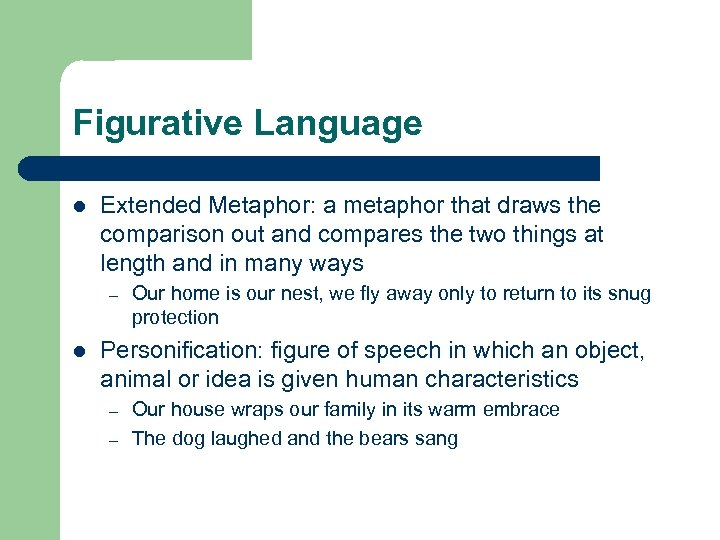 Figurative Language l Extended Metaphor: a metaphor that draws the comparison out and compares