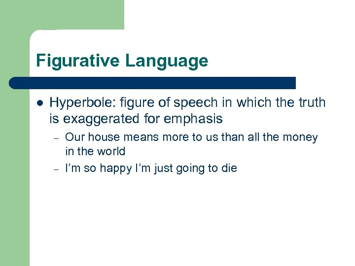 Figurative Language l Hyperbole: figure of speech in which the truth is exaggerated for