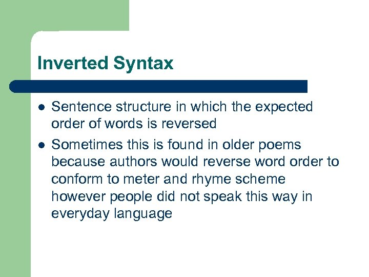Inverted Syntax l l Sentence structure in which the expected order of words is