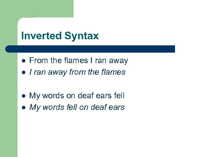 Inverted Syntax l l From the flames I ran away from the flames My