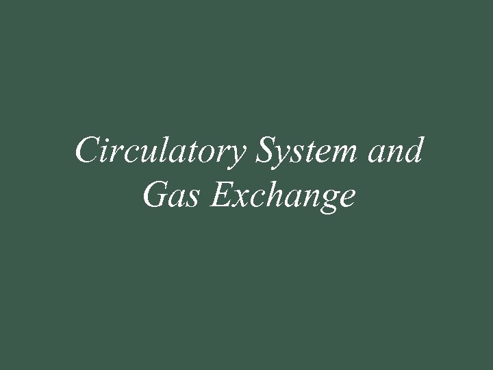 Circulatory System and Gas Exchange