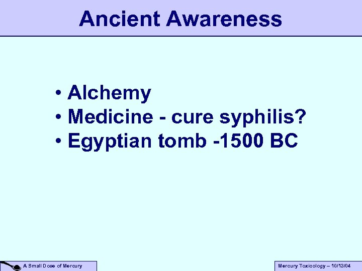 Ancient Awareness • Alchemy • Medicine - cure syphilis? • Egyptian tomb -1500 BC