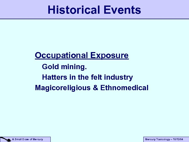 Historical Events Occupational Exposure Gold mining. Hatters in the felt industry Magicoreligious & Ethnomedical