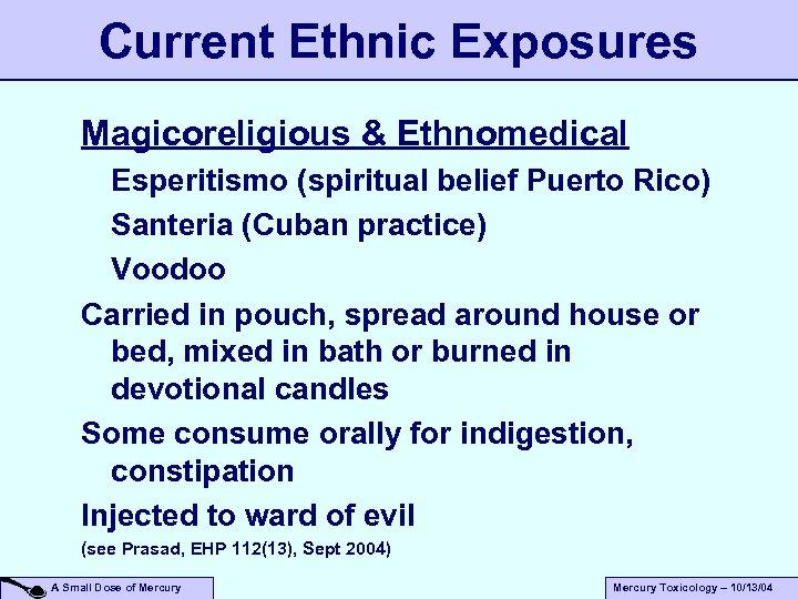 Current Ethnic Exposures Magicoreligious & Ethnomedical Esperitismo (spiritual belief Puerto Rico) Santeria (Cuban practice)