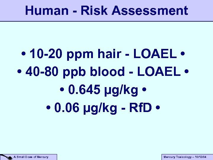 Human - Risk Assessment • 10 -20 ppm hair - LOAEL • • 40