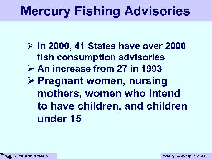 Mercury Fishing Advisories Ø In 2000, 41 States have over 2000 fish consumption advisories