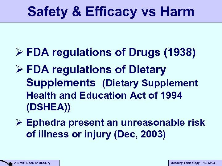 Safety & Efficacy vs Harm Ø FDA regulations of Drugs (1938) Ø FDA regulations