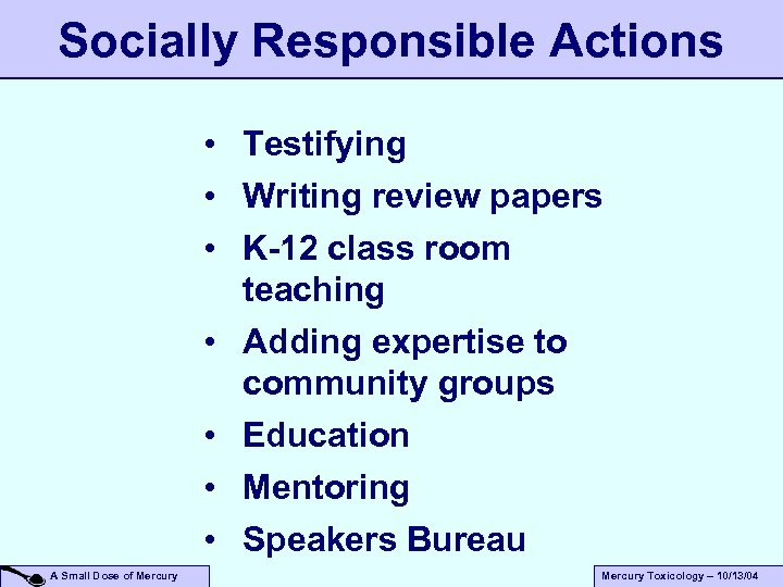 Socially Responsible Actions • Testifying • Writing review papers • K-12 class room teaching