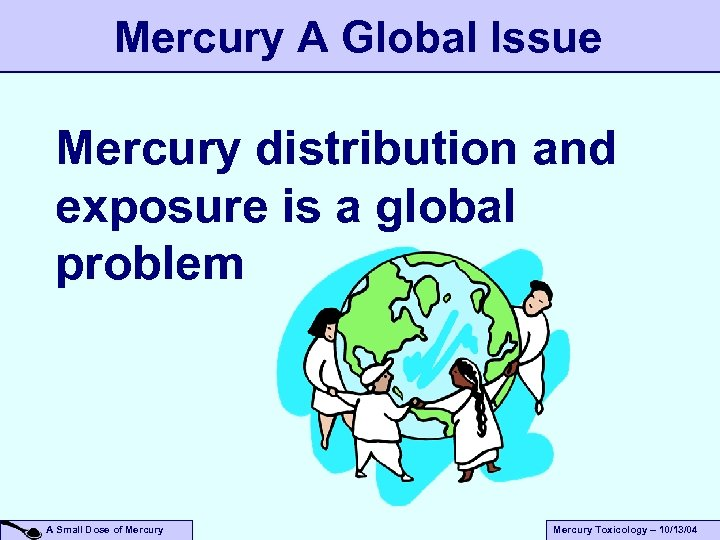 Mercury A Global Issue Mercury distribution and exposure is a global problem A Small