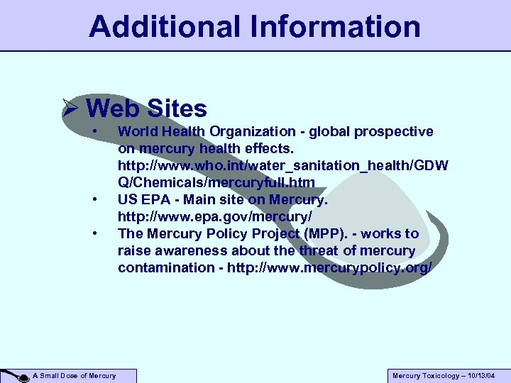 Additional Information Ø Web Sites • • • A Small Dose of Mercury World