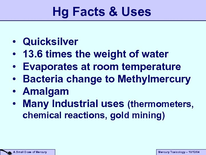 Hg Facts & Uses • • • Quicksilver 13. 6 times the weight of