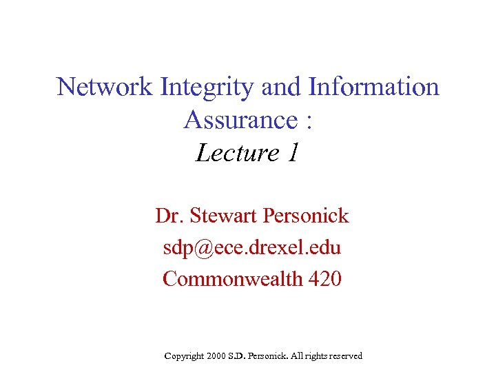 Network Integrity and Information Assurance : Lecture 1 Dr. Stewart Personick sdp@ece. drexel. edu