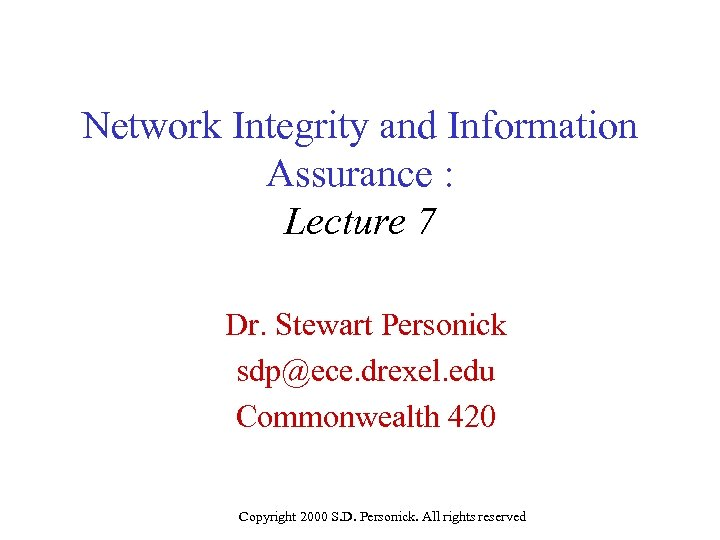 Network Integrity and Information Assurance : Lecture 7 Dr. Stewart Personick sdp@ece. drexel. edu