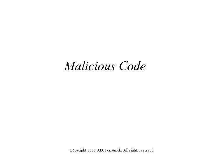 Malicious Code Copyright 2000 S. D. Personick. All rights reserved
