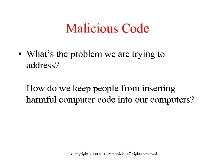 Malicious Code • What's the problem we are trying to address? How do we