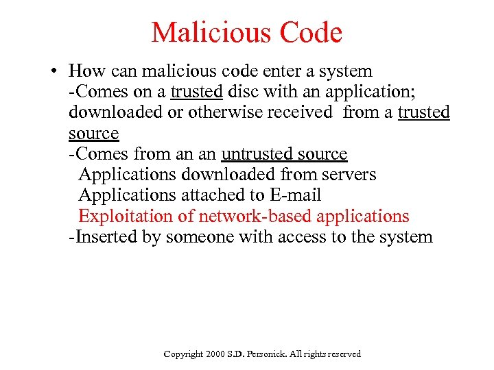 Malicious Code • How can malicious code enter a system -Comes on a trusted