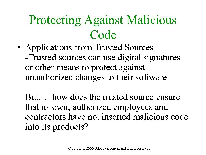 Protecting Against Malicious Code • Applications from Trusted Sources -Trusted sources can use digital