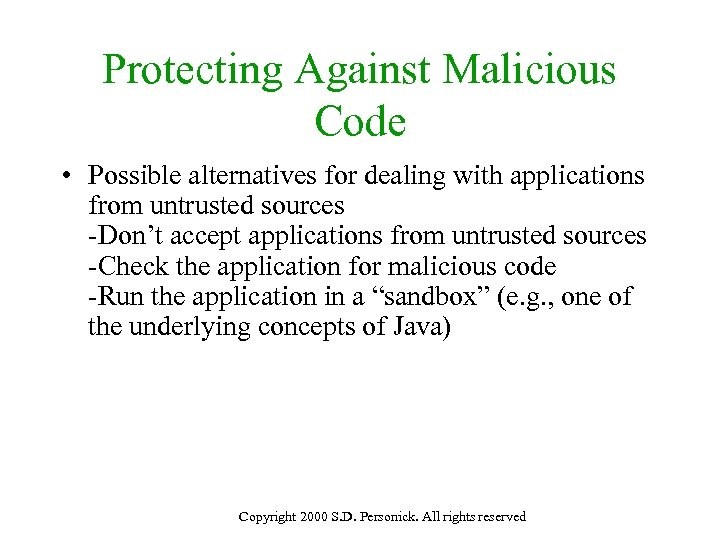 Protecting Against Malicious Code • Possible alternatives for dealing with applications from untrusted sources