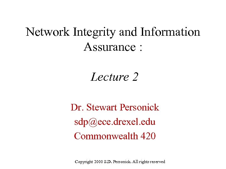 Network Integrity and Information Assurance : Lecture 2 Dr. Stewart Personick sdp@ece. drexel. edu