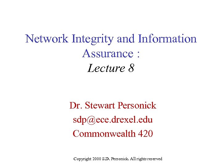Network Integrity and Information Assurance : Lecture 8 Dr. Stewart Personick sdp@ece. drexel. edu