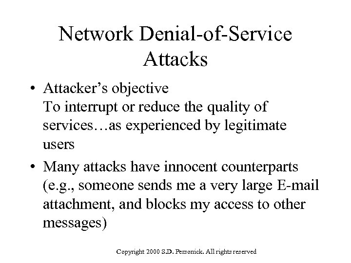 Network Denial-of-Service Attacks • Attacker's objective To interrupt or reduce the quality of services…as