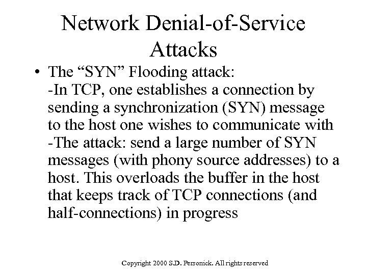 """Network Denial-of-Service Attacks • The """"SYN"""" Flooding attack: -In TCP, one establishes a connection"""