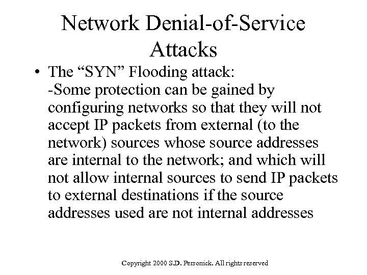 """Network Denial-of-Service Attacks • The """"SYN"""" Flooding attack: -Some protection can be gained by"""