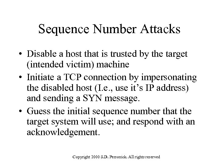 Sequence Number Attacks • Disable a host that is trusted by the target (intended