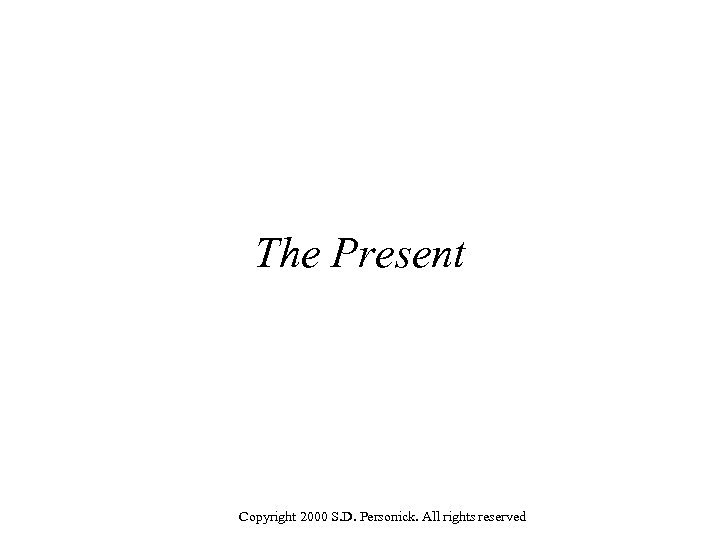 The Present Copyright 2000 S. D. Personick. All rights reserved