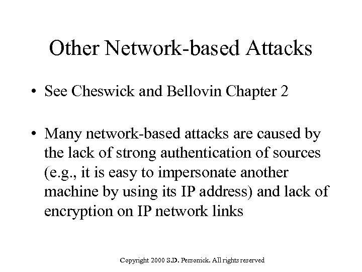 Other Network-based Attacks • See Cheswick and Bellovin Chapter 2 • Many network-based attacks