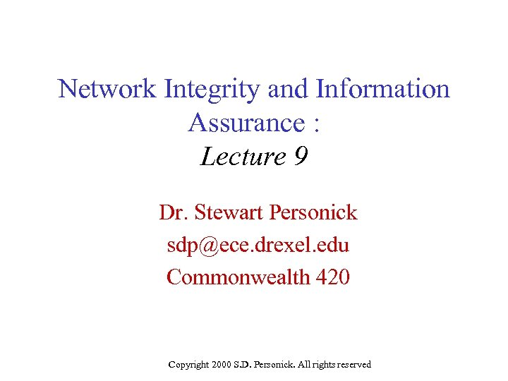 Network Integrity and Information Assurance : Lecture 9 Dr. Stewart Personick sdp@ece. drexel. edu
