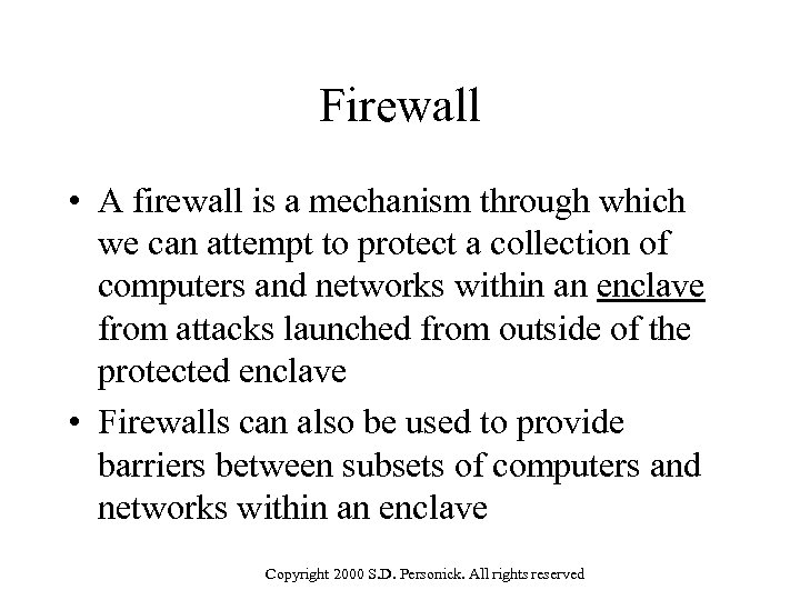 Firewall • A firewall is a mechanism through which we can attempt to protect
