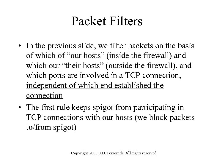 Packet Filters • In the previous slide, we filter packets on the basis of