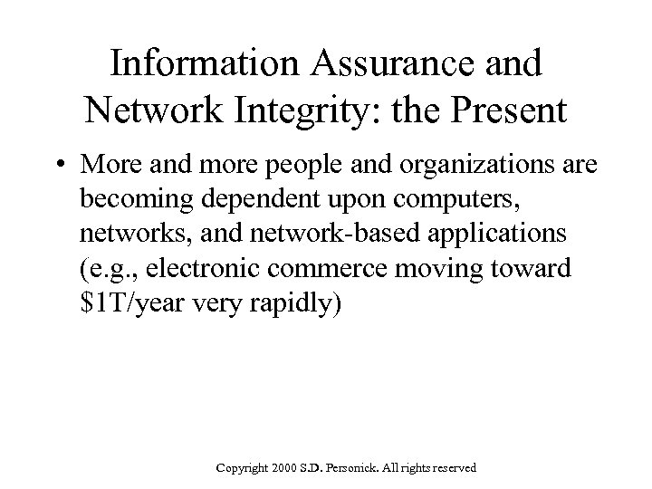 Information Assurance and Network Integrity: the Present • More and more people and organizations