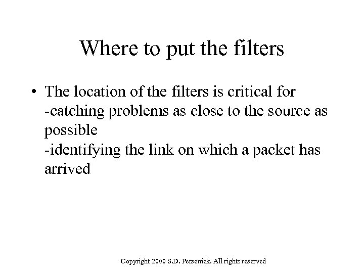 Where to put the filters • The location of the filters is critical for