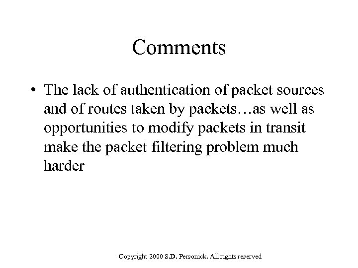 Comments • The lack of authentication of packet sources and of routes taken by