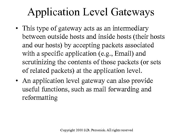 Application Level Gateways • This type of gateway acts as an intermediary between outside