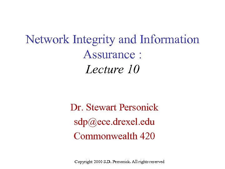 Network Integrity and Information Assurance : Lecture 10 Dr. Stewart Personick sdp@ece. drexel. edu