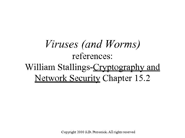 Viruses (and Worms) references: William Stallings-Cryptography and Network Security Chapter 15. 2 Copyright 2000