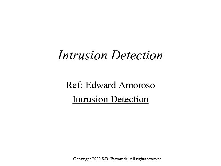 Intrusion Detection Ref: Edward Amoroso Intrusion Detection Copyright 2000 S. D. Personick. All rights