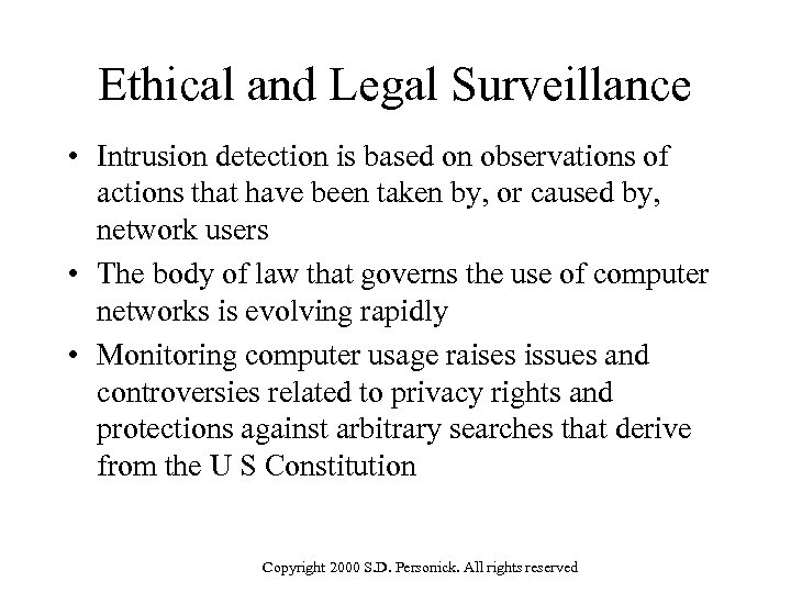 Ethical and Legal Surveillance • Intrusion detection is based on observations of actions that