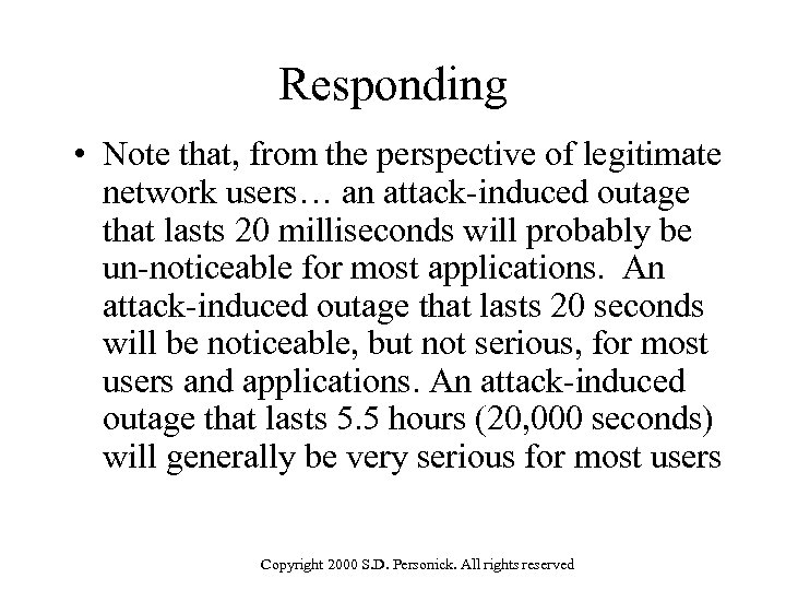 Responding • Note that, from the perspective of legitimate network users… an attack-induced outage