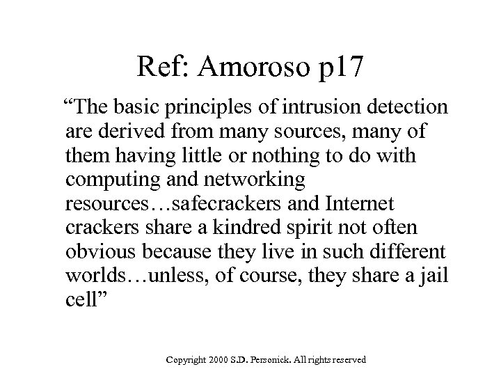 """Ref: Amoroso p 17 """"The basic principles of intrusion detection are derived from many"""