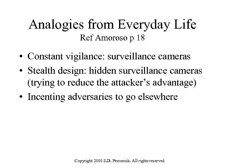 Analogies from Everyday Life Ref Amoroso p 18 • Constant vigilance: surveillance cameras •