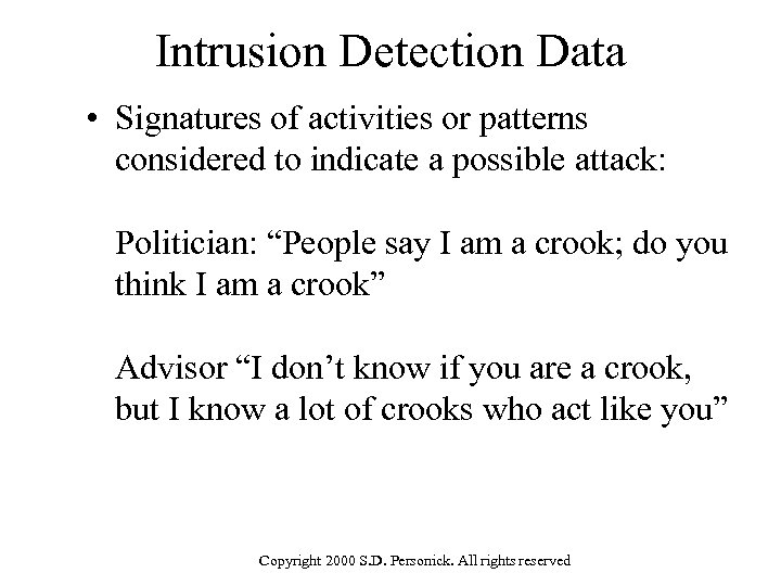Intrusion Detection Data • Signatures of activities or patterns considered to indicate a possible